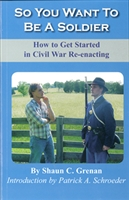 So You Want to Be a Soldier: How to Get Started in Civil War Re-enacting – Grenan