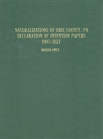 Naturalizations of Erie County, PA, Declaration of Intention Papers: 1907-1927, Hardbound – Owen/ESGR