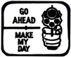 Go Ahead Make My Day Patch