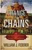 Change to Chains-The 6,000 Year Quest for Control -Vol. 1- Rise of the Republic - William J Federer (Paperback)