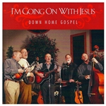 I'm Going On With Jesus - Down Home Gospel (CD)