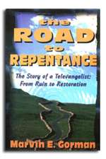 Road to Repentance, The - Marvin E. Gorman