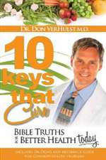 Ten Keys that Cure - Dr. Don VerHulst M.D. (Paperback)