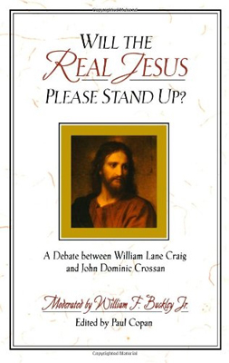 Will the Real Jesus Please Stand Up?: A Debate Between William Lane Craig and John Dominic Crossan