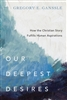 Our Deepest Desires: How the Christian Story Fulfills Human Aspirations