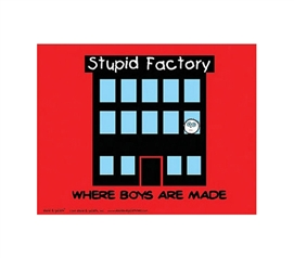 Hilarious Stupid Factory (Where Boys Are Made) - Funny Poster