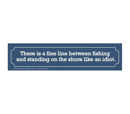 You're Either Fishing Or Standing Like An Idiot - College Decor Tin Sign Humor