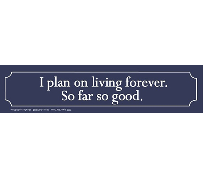 I Plan On Living Forever, So Far So Good - Tin Sign Humor Decorations