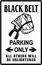 Martial Arts Novelties Black Belt Only Parking Sign