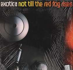 Exotica Not Till The Red Fog Rises