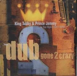 King Tubby & Prince Jammy Dub Gone 2 Crazy: In Fine Style 1975-1979