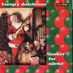 Bite The Wax Godhead / Hungry Dutchmen (I'll Be Glad When) Christmastime Is Done / Lookin' For Santa