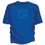 Chill Out Play Hockey Tee Shirt