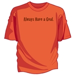 Always Have A Goal Tee Shirt