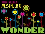 Today I Will Be A Messenger of Wonder