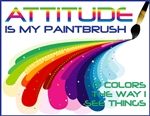 Attitude Is My Paintbrush It Colors The Way I See Things