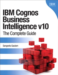 IBM Cognos Business Intelligence v10: The Complete Guide