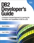 DB2 Developer's Guide: A Solutions-Oriented Approach to Learning the Foundation and Capabilities of DB2 for z/OS, 6th Edition
