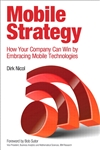 Mobile Strategy: How Your Company Can Win by Embracing Mobile Technologies