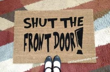 Shut the Front Door Custom Doormat by Killer Doormats