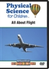 Physical Science for Children: All About Flight