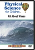 Physical Science for Children: All About Waves