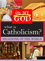 Oh My God Series: What is Catholicism? (CE7828)