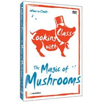 Cooking with Class: Magic of Mushrooms DVD