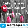 Calvinism vs. Arminianism, Part 1/6