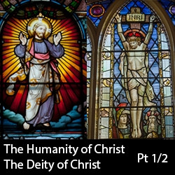 The Humanity and Deity of Christ, Part 1/2