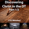 Discovering Christ in the OT, Part 1/2