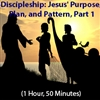 Discipleship: Jesus' Purpose, Plan, and Pattern
