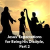 Discipleship: Jesus' Expectations for Being His Disciple, Part 2/2