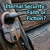 Eternal Security: Faith or Fiction?