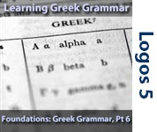 Foundations: Greek Grammar, Part 6/8