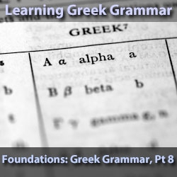 Foundations: Greek Grammar, Part 8