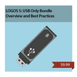 LOGOS 5 - 8 GB USB ONLY BUNDLE: Overview and Best Practices