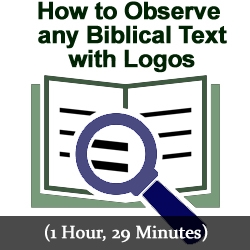 How to Observe any Biblical Text with Logos