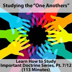 """One Anothers"": Studying Important Doctrine, Part 7/12"