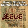 How to Study the Spiritual Disciplines