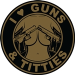 I Love Guns & Titties patch
