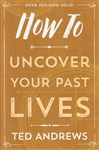 HOW TO UNCOVER YOUR PAST LIVES