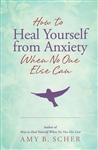 HOW TO HEAL YOURSELF FROM ANXIETY WHEN NO ONE ELSE CAN