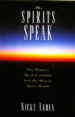 SPIRITS SPEAK ONE WOMANS JOURNEY INTO THE AFRICAN SPIRIT WORLD