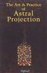 ARTAND PRACTICE OF ASTRAL PROJECTION