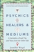 PSYCHICS HEALERS AND MEDIUMS