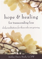 HOPE AND HEALING FOR TRANSCENDING LOSS