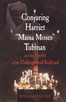 CONJURING HARRIET MAMA MOSES TUBMAN