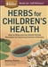 HERBS FOR CHILDRENS HEALTH