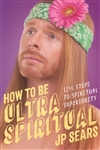 HOW TO BE ULTRA SPIRITUAL